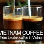 Coffee Styles in Ho Chi Minh city, Vietnam | Viet Bright