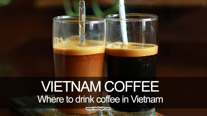 Coffee Styles in Ho Chi Minh city, Vietnam | Viet Bright